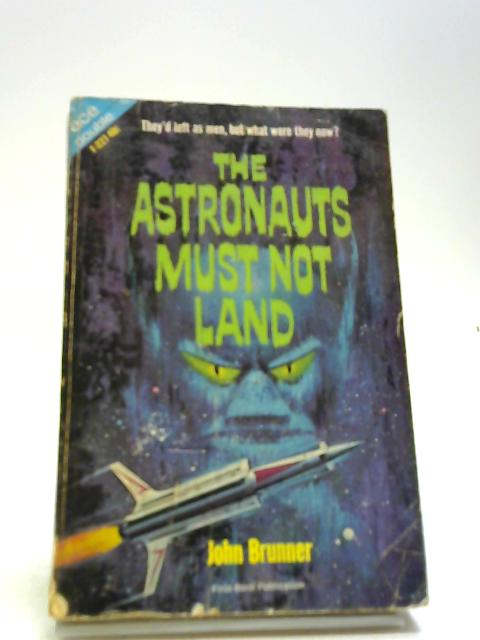 The Space-Time Juggler - The Astronauts Must Not Land by Brunner, John