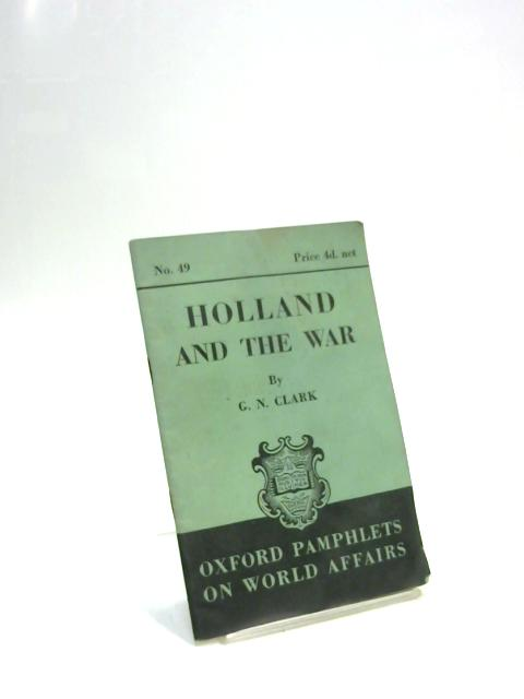 Holland and the War. Oxford pamphlets on World Affairs No. 49 by G.N. Clark