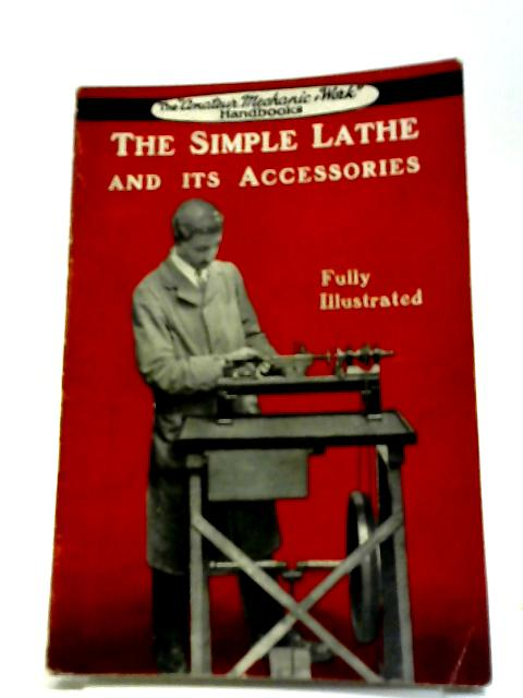 The Simple Lathe and its Accessories by Unknown