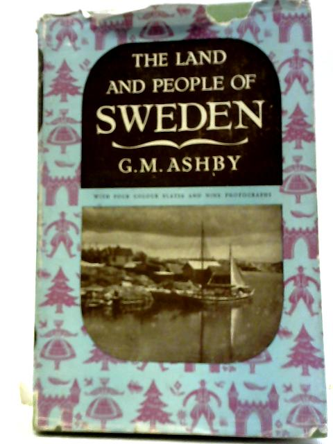 The Land and People of Sweden by G. M. Ashby