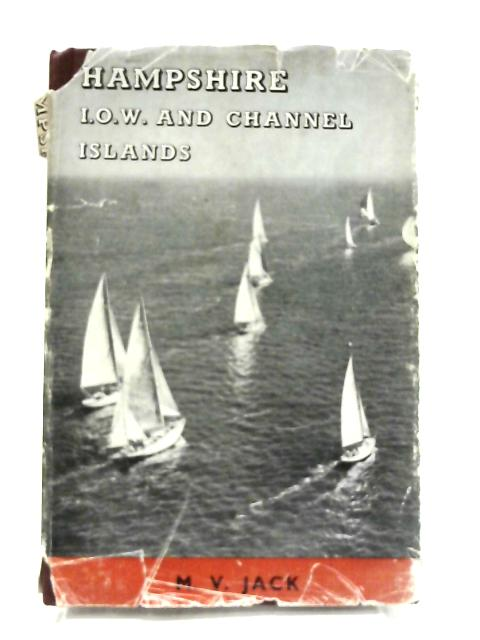 Hampshire, Isle Of Wight And Channel Islands by M. V. Jack