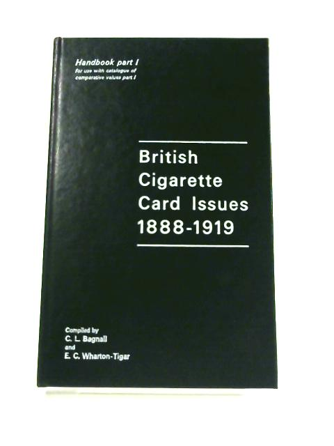 British Cigarette Card Issues 1888 - 1919: Part I Handbook by C. L. Bagnall