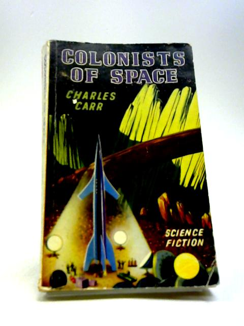 Colonists Of Space by Charles Carr