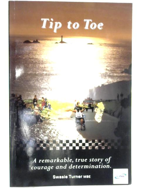 Tip to Toe: A Remarkable, True Story of Courage and Determination by Swasie Turner
