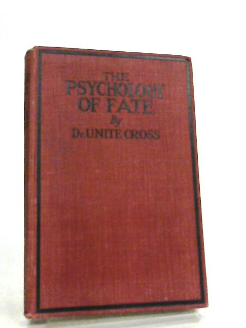 The Psychology of Fate, A Guide to Character and Destiny by Dr Unite Cross