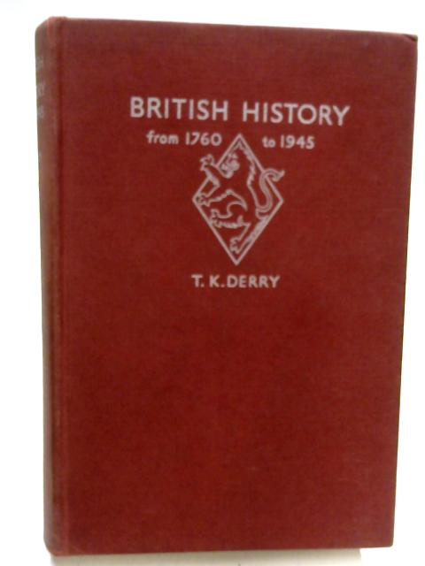 British History From 1760 to 1945 by T.K Derry