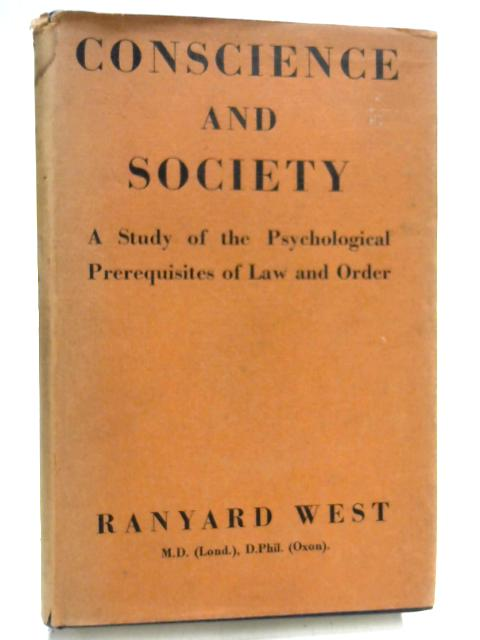Conscience & Society: study of psychological prerequisites law & order By Ranyard West
