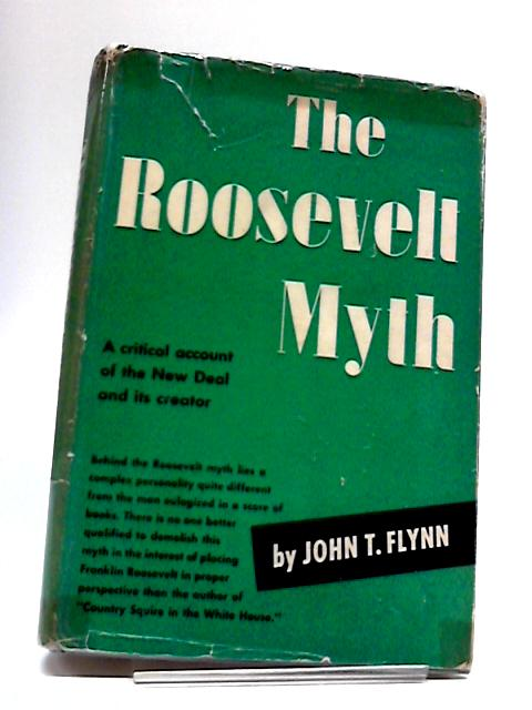 The Roosevelt Myth by John T. Flynn