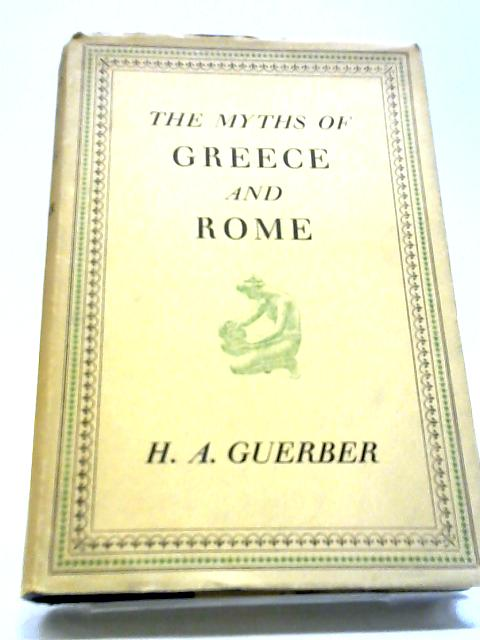 The Myths Of Greece And Rome By H. A. Guerber