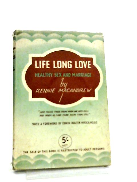 Life Long Love, Healthy Sex and Marriage by Rennie MacAndrew