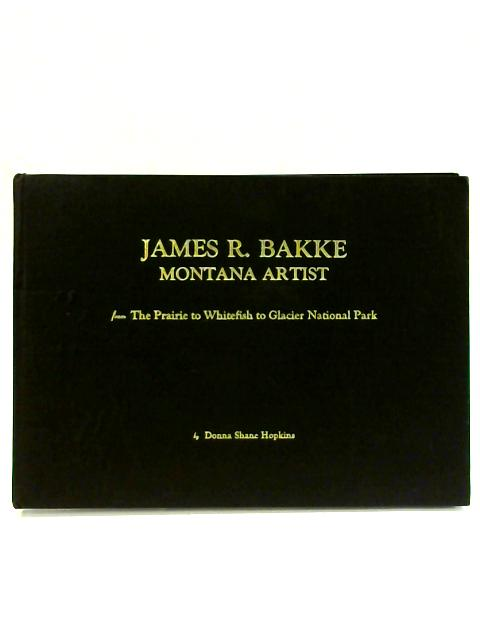 James R. Bakk: Montana Artist by Donna Shane Hopkins