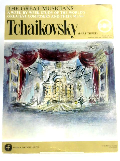 """Tchaikovsky Part 3 The Great Musicians Weekly *With 10"""" Vinyl Record. -LP of the Nut Cracker suet, Capriccio Italian* A Week by Week Study of the World's Greatest Composers and their Music: by Tchaikovsky"""
