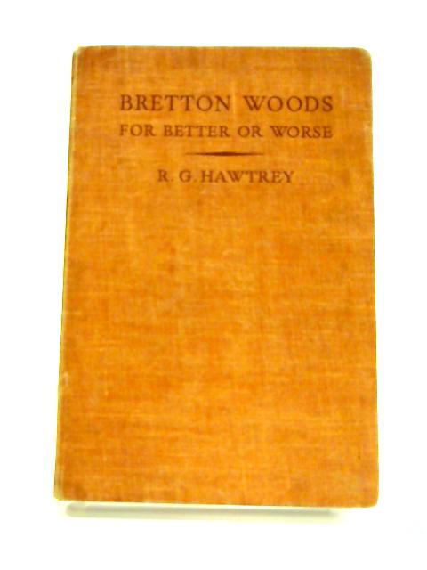 Bretton Woods: For Better or Worse by R. G. Hawtrey