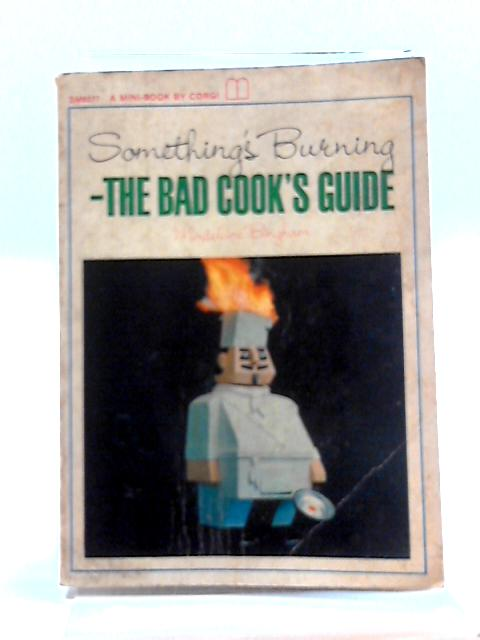 Something's burning: The Bad Cook's Guide (Mini;books) by Madeleine Bingham