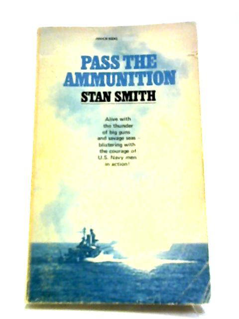 Pass The Ammunition by Smith, Stan