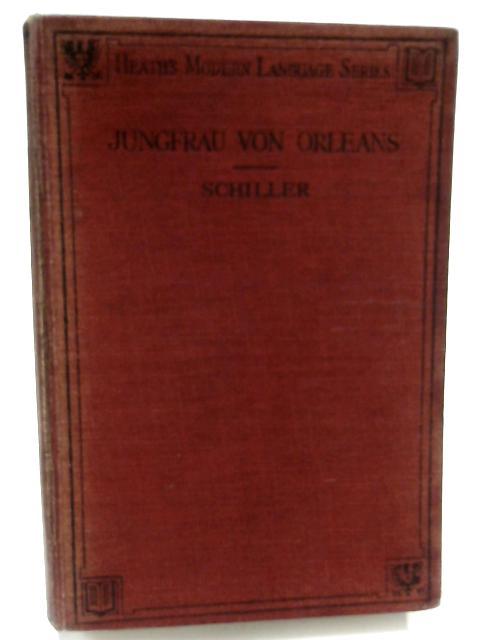 Die Jungfrau von Orleans: Eine romantische Tragodie [Heath's German Series] by J.C.F. Schiller