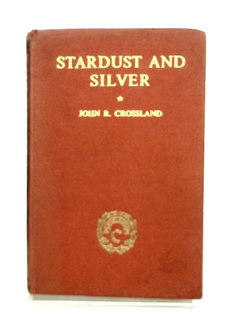 Stardust And Silver by J. R. Crossland (ed)