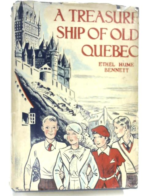 A Treasure Ship of Old Quebec by Ethel Hume Bennett