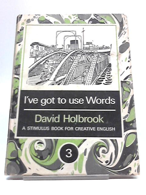Ive Got to Use Words Book. 3 by Holbrook