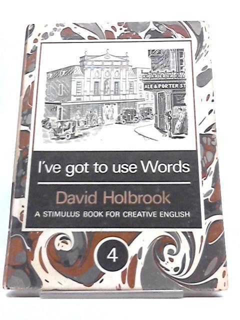 I've Got To Use Words Vol.IV: Bk.IV. by Holbrook