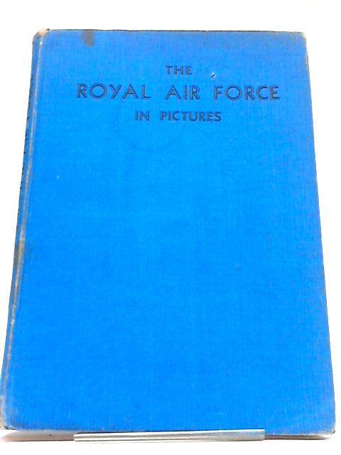 The Royal Air Force In Pictures, Including Aircraft Of The Fleet Air Arm. by Major Oliver Stewart
