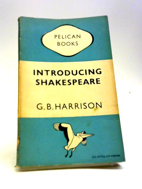 Introducing Shakespeare by Harrison, G B