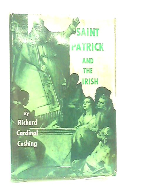 Saint Patrick And The Irish by Cardinal Richard Cushing