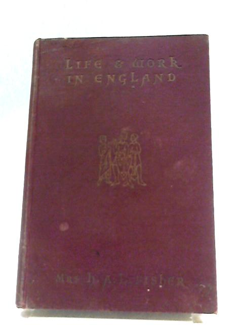 Life & Work In England: A Sketch of Our Social and Economic History by H. A. L. Fisher