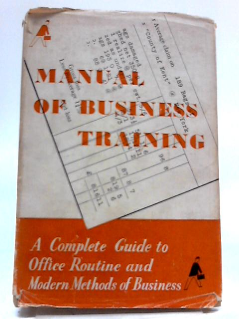 Manual of Business Training: A Complete Guide to Office Routine and Modern Methods of Business -- Thirteenth 13th Edition, Revised and Reprinted by Noel, A. Stephen
