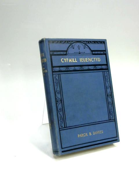Cyfaill Ieuenctyd Sef Anerchiadau Ar Wahanol Faterion, Perthynol I, Bobl Ieuainc Yn Neillduol by Parch. B. Davies