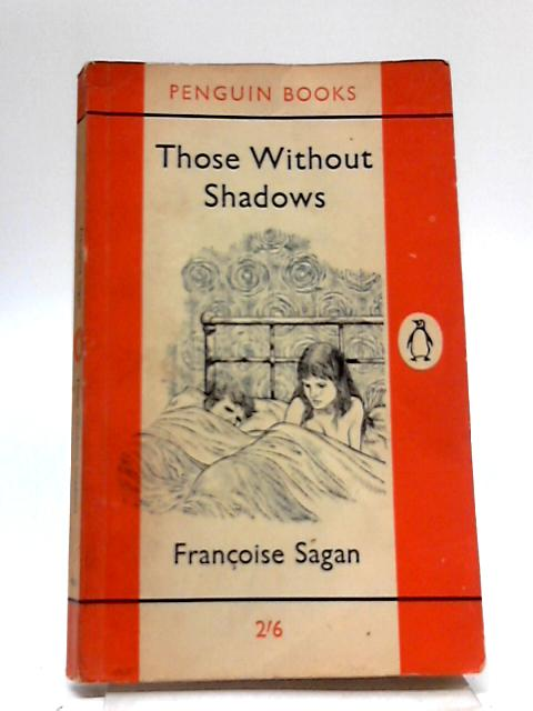 Those Without Shadows by Francoise Sagan