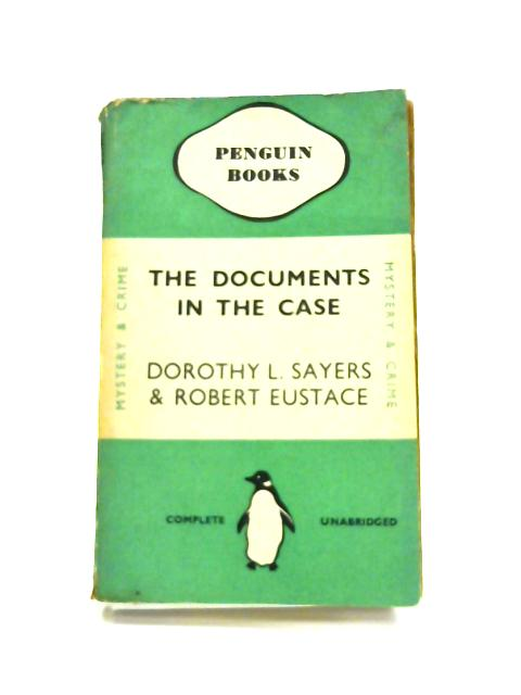 The Documents in the Case by Dorothy L. Sayers & Robert Eustace