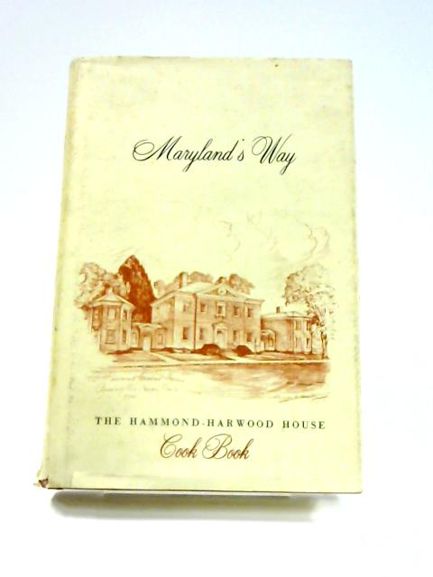 Maryland's Way Hammond-Harwood House Cook Book by Mrs. L. R. Andrews