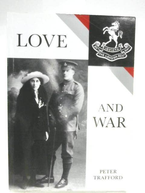 Love and War: a London Terrier's Tale of 1915-16 by Peter Trafford