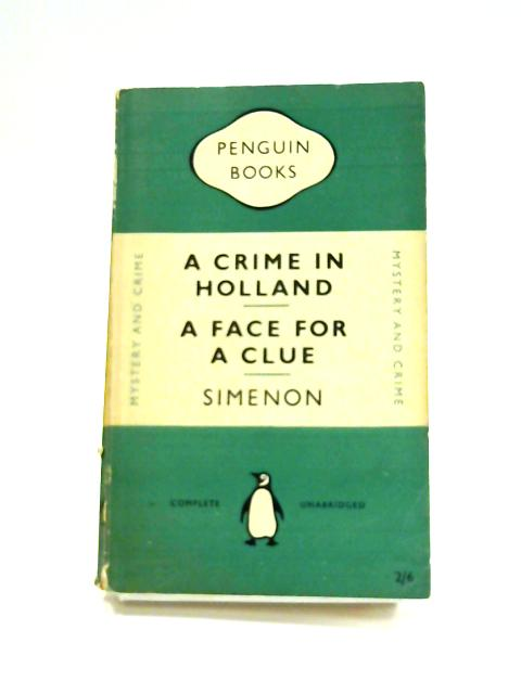 A Crime in Holland; & A Face for a Clue by Georges Simenon