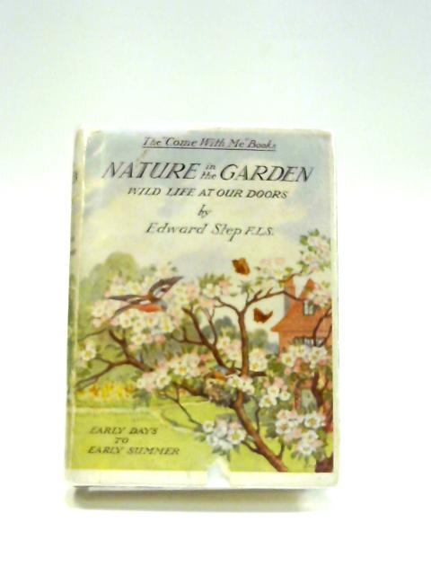 Nature in the Garden: Wild Life at Our Doors by Edward Step