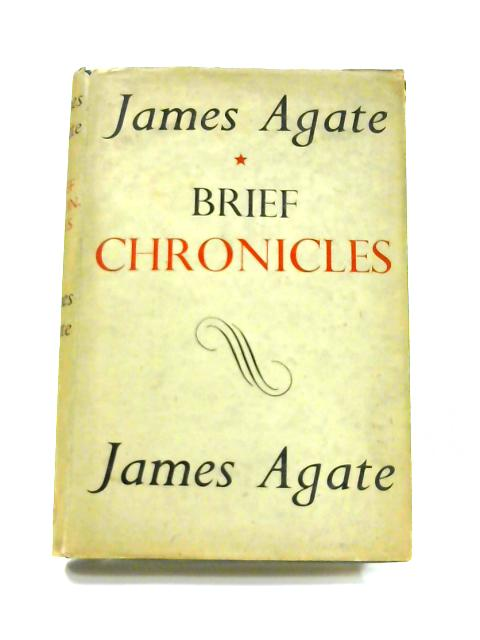 Brief Chronicles: A Survey of the Plays of Shakespeare and the Elizabethans in Actual Performance By James Agate