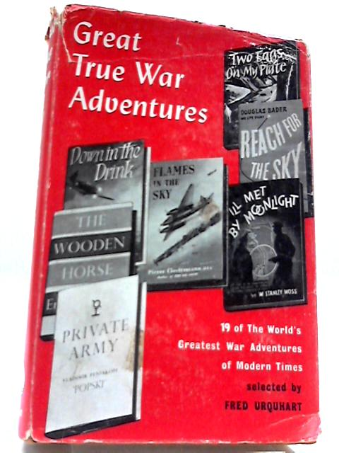 Great True War Adventures: 19 of The World's Greatest War Adventures of Modern Times by Fred Urquhart