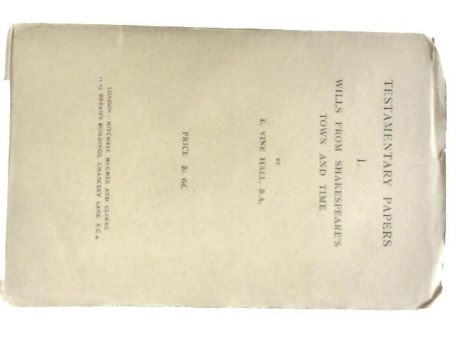 Testamentary Papers I Wills from Shakespeare's Town and Time by E. Vine Hall