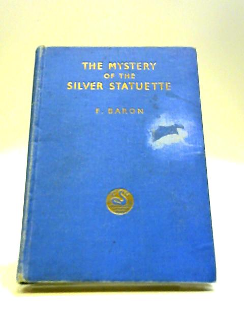 The Mystery of the Silver Statuette by Baron, F