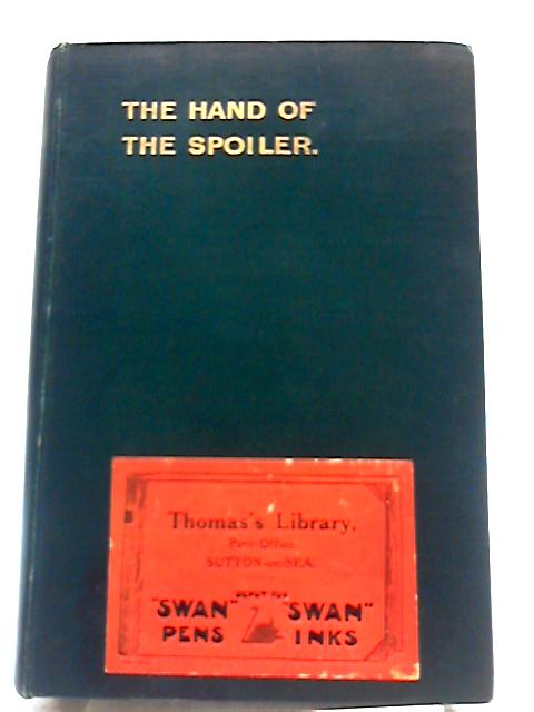 The Hand of the Spoiler: Being the Adventures of Master Wilfrid Clavering, at Corbridge, Hexham, and Elsewhere .. By R H Forster