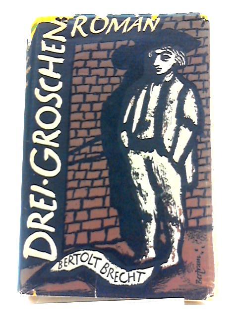 Drei Groschen Roman by Bertolt Brecht