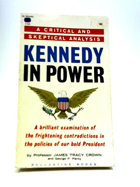 Kennedy In Power: A Critical and Skeptical Analysis by Crown, James Tracy