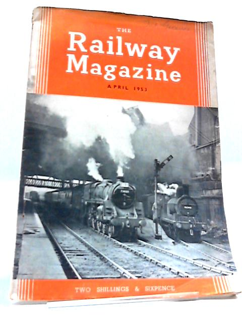 The Railway Magazine April 1953 by Various