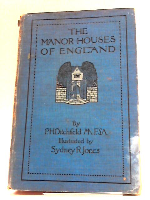 The Manor Houses of England. by P. H Ditchfield