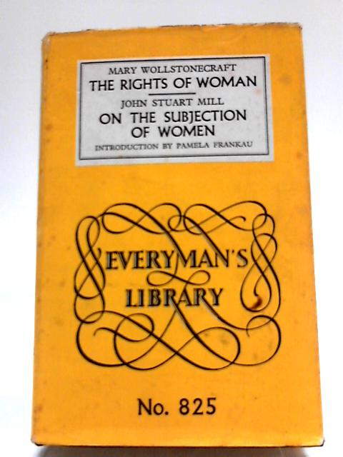 The Rights of Woman- On the Subjection of Women by M Wollstonecraft, & J S Mill