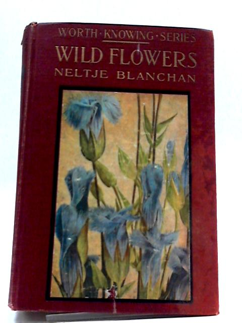 Canadian Wild Flowers Worth Knowing by Neltje Blanchan