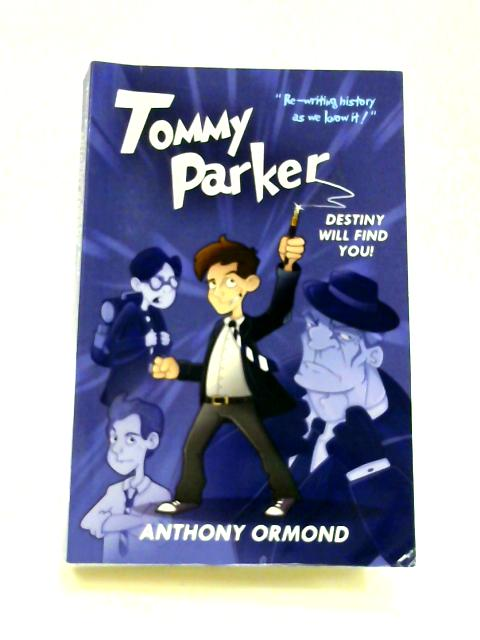 Tommy Parker: Destiny Will Find You! by Anthony Ormond