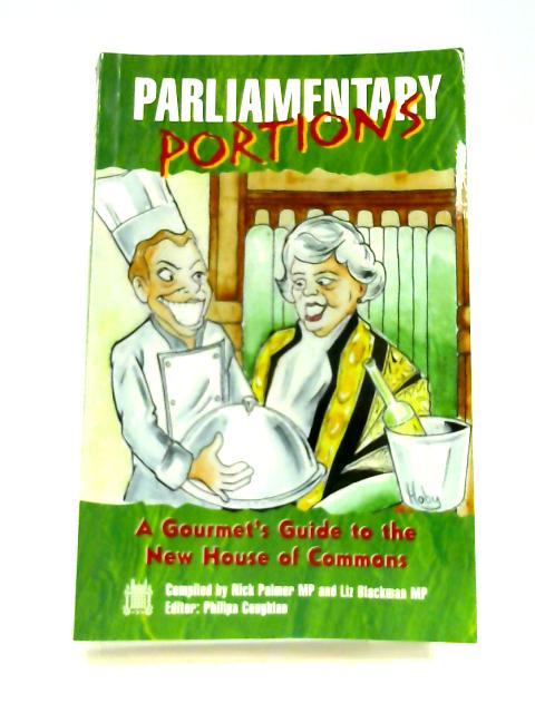 Parliamentary Portions: A Gourmet's Guide to the New House of Commons By Philipa Coughlan (ed)