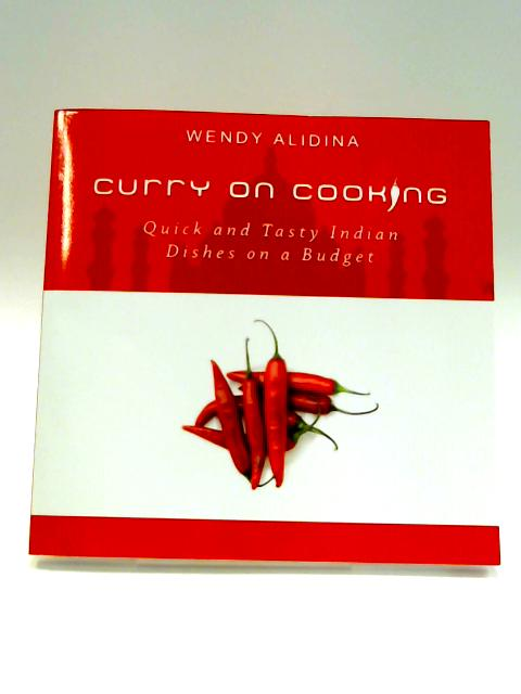 Curry on Cooking: Quick and Tasty Indian Dishes on a Budget by Wendy Alidina